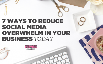 7 WAYS TO REDUCE SOCIAL MEDIA OVERWHELM IN YOUR BUSINESS TODAY